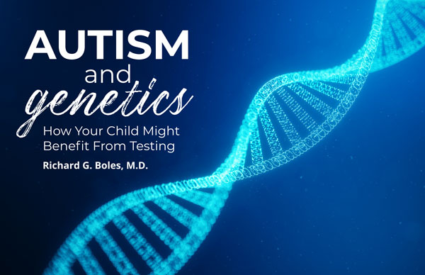 Autism and Genetics: How Your Child Might Benefit From Testing
